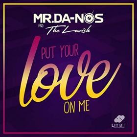 MR.DA-NOS & THELAVISH - PUT YOUR LOVE ON ME